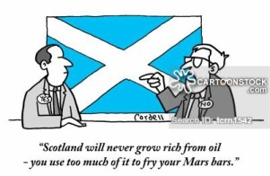"""Scotland will never get rich from oil - you use too much of it to fry your Mars bars."""